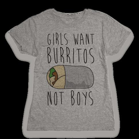 Girls Want Burritos Not Boys Womens T-Shirt