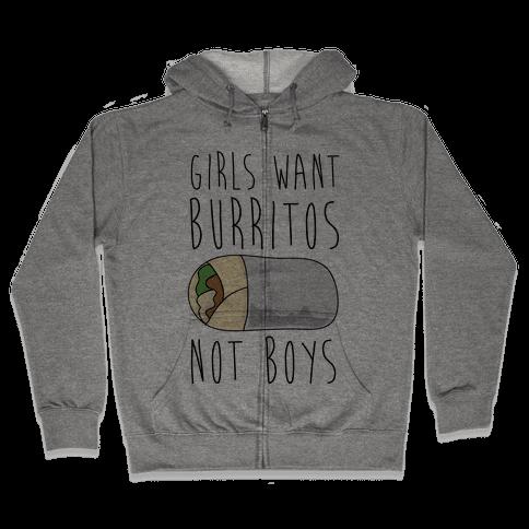 Girls Want Burritos Not Boys Zip Hoodie