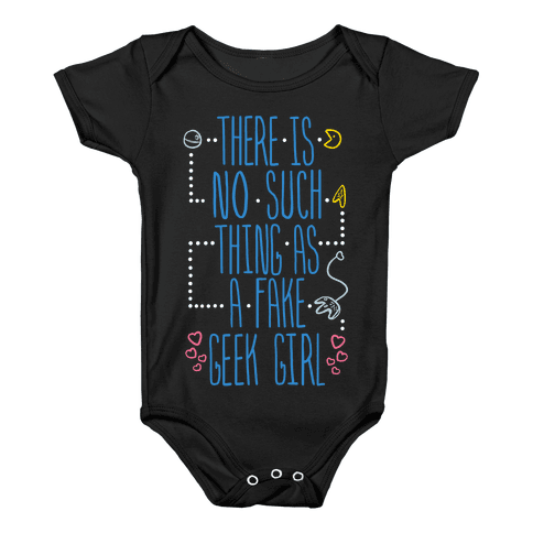 There is No Such Thing As a Fake Geek Girl Baby Onesy