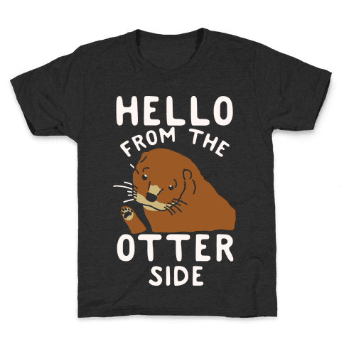Hello From The Otter Side Kids T-Shirt