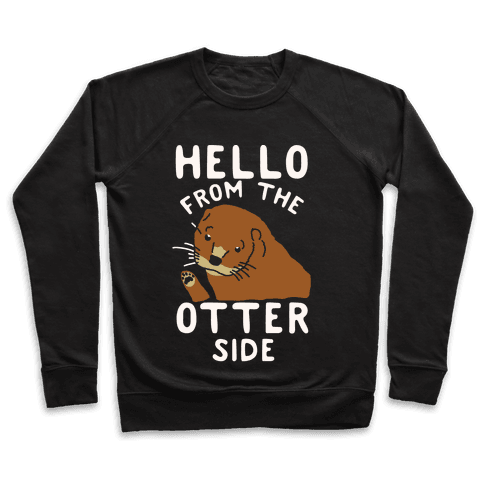 Hello From The Otter Side Pullover