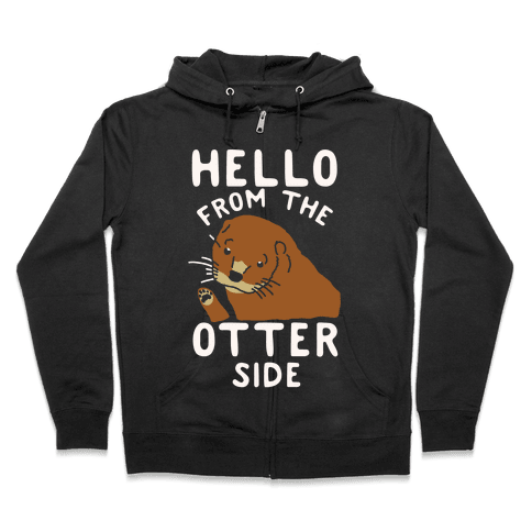 Hello From The Otter Side Zip Hoodie