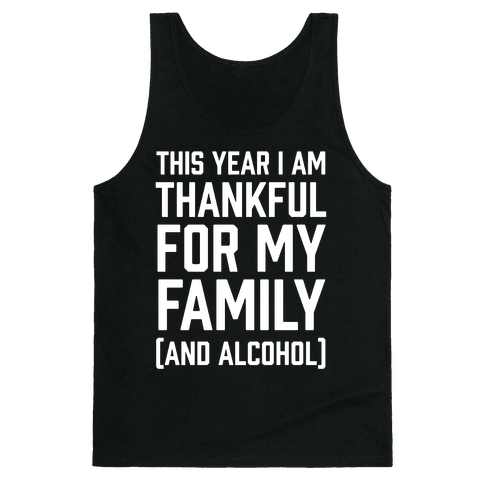 This Year I'm Thankful For My Family (And Alcohol) Tank Top