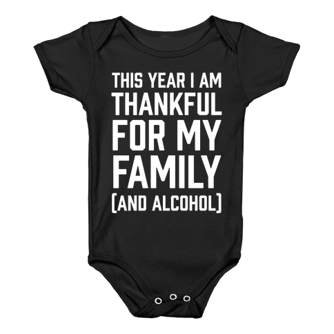 This Year I'm Thankful For My Family (And Alcohol) Baby Onesy