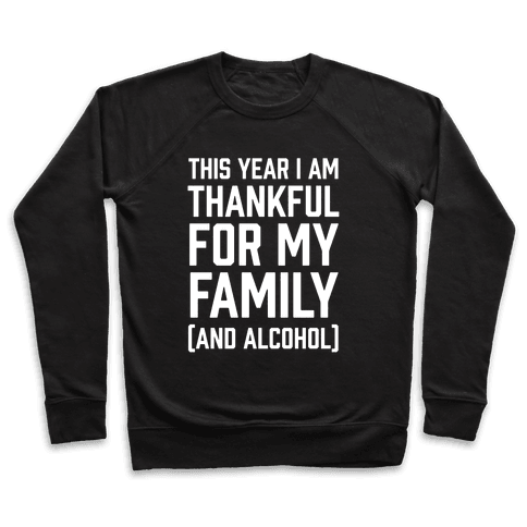 This Year I'm Thankful For My Family (And Alcohol) Pullover