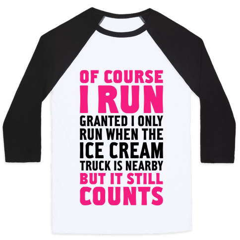 I Only Run When The Ice Cream Truck Is Nearby (But It Still Counts) Baseball Tee