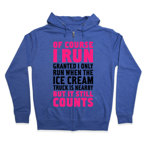 I Only Run When The Ice Cream Truck Is Nearby (But It Still Counts) Zip Hoodie