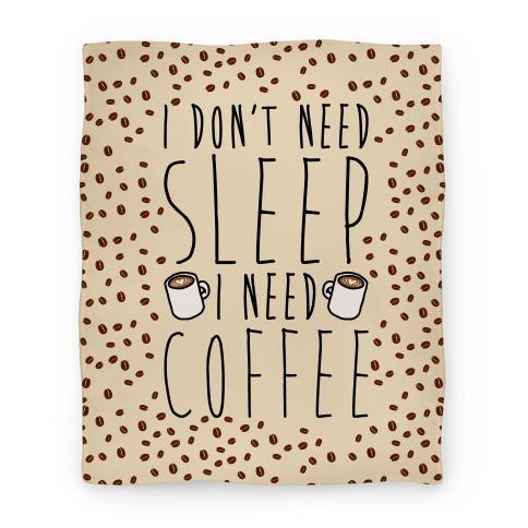 I Don't Need Sleep I Need Coffee Blanket