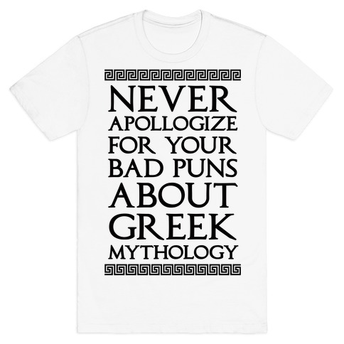 Never Apollogize For Your Bad Puns About Greek Mythology T-Shirt