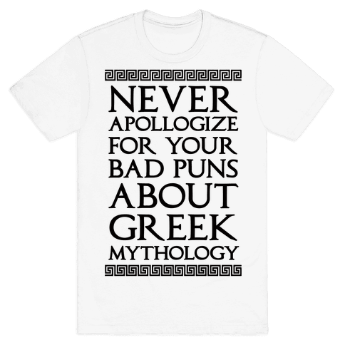 Never Apollogize For Your Bad Puns About Greek Mythology Mens T-Shirt