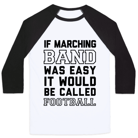 If Marching Band Was Easy It Would Be Called Football Baseball Tee