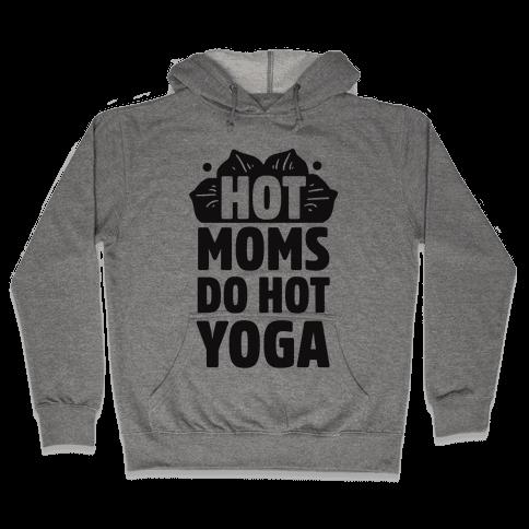 Hot Moms Do Hot Yoga Hooded Sweatshirt