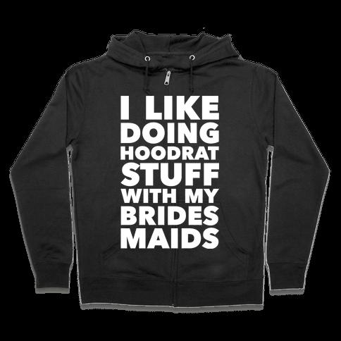 Hoodrat Stuff (Bridesmaids) Zip Hoodie
