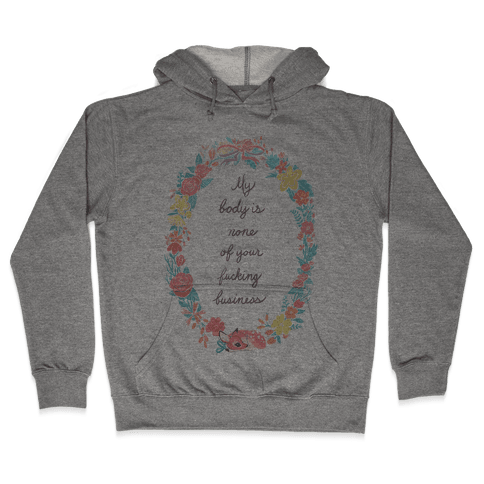 My Body is None of Your F***ing Business Hooded Sweatshirt
