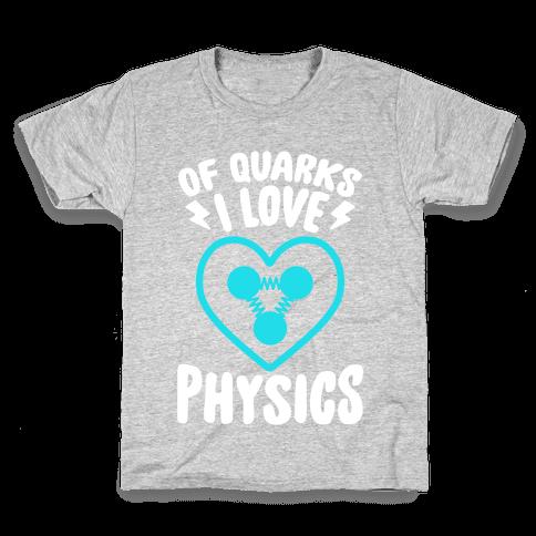 Of Quarks I Love Physics Kids T-Shirt