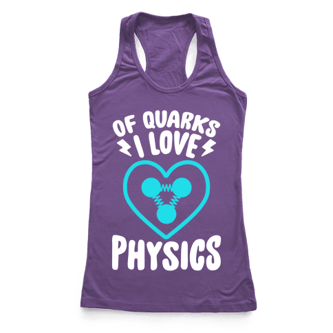 Of Quarks I Love Physics Racerback Tank Top