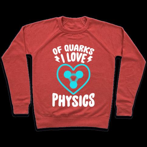 Of Quarks I Love Physics Pullover