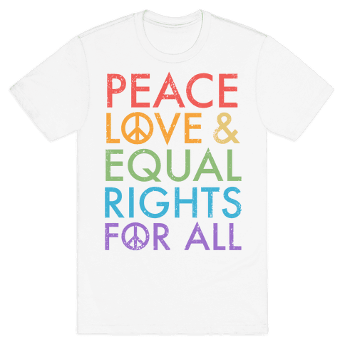 Peace and Love and Equal Rights (Rainbow) Mens T-Shirt