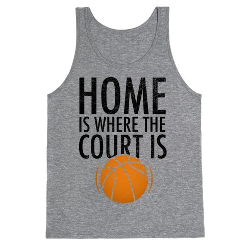 Home Is Where The Court Is Tank Top