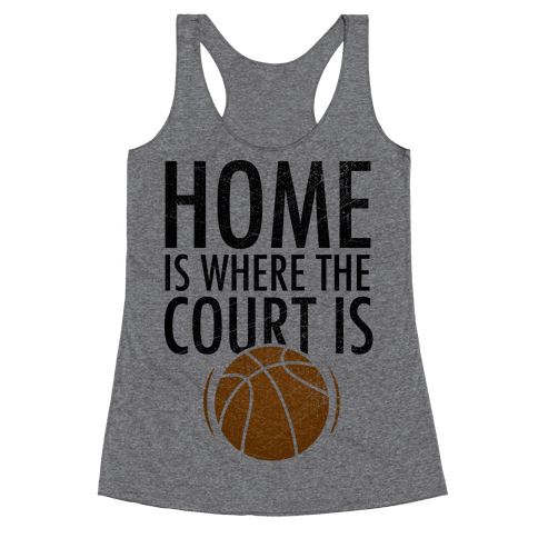 Home Is Where The Court Is Racerback Tank Top
