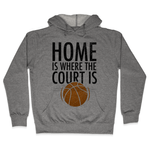 Home Is Where The Court Is Hooded Sweatshirt