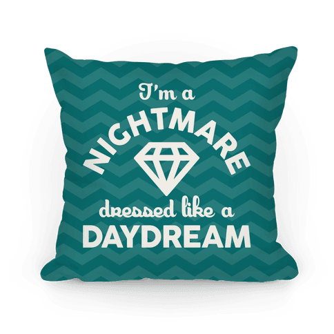 I'm A Nightmare Dressed Like A Daydream Pillow