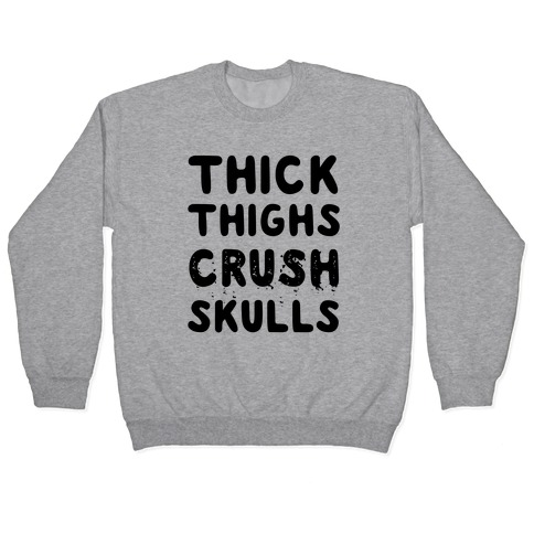 Thick Thighs Crush Skulls Pullover