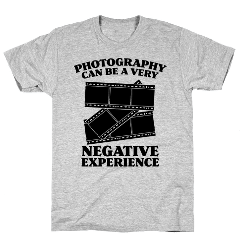Photography Can Be a Very Negative Experience Mens T-Shirt