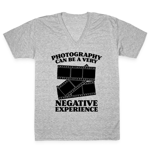 Photography Can Be a Very Negative Experience V-Neck Tee Shirt
