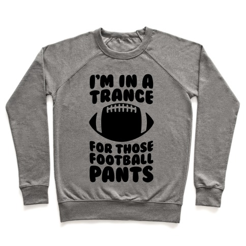 I'm In A Trance For Those Football Pants Pullover