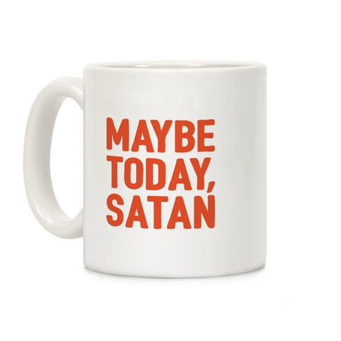 Maybe Today Satan Parody Coffee Mug