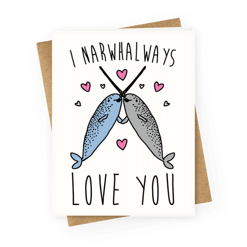 I Narwhal Ways Love You  Greeting Card