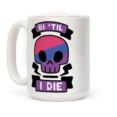 Bi 'Til I Die Coffee Mug