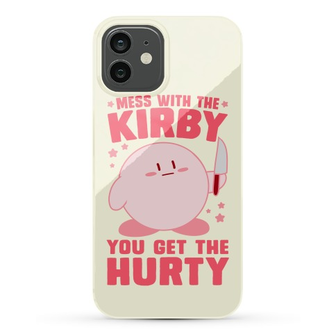 Mess With The Kirby, You Get The Hurty Phone Case