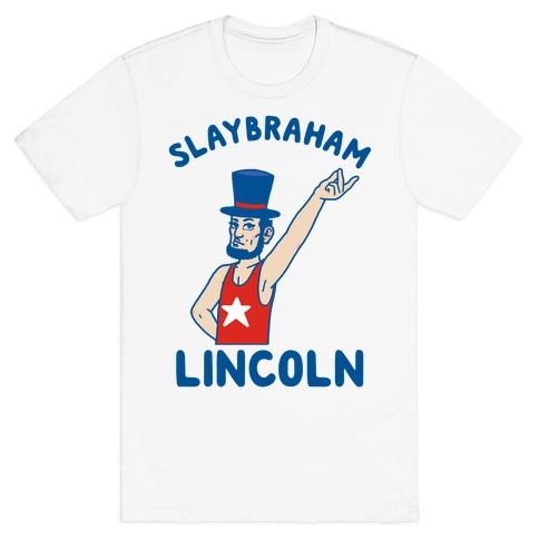 a6dcd09cf7bcd Slaybraham Lincoln T-Shirt