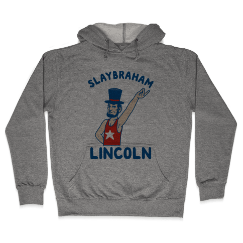 Slaybraham Lincoln Hooded Sweatshirt