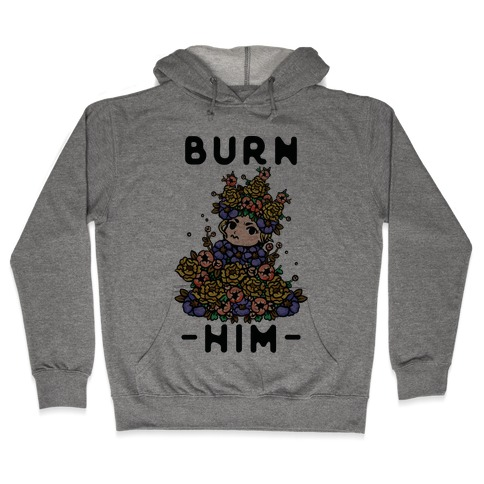 Burn Him May Queen Hooded Sweatshirt