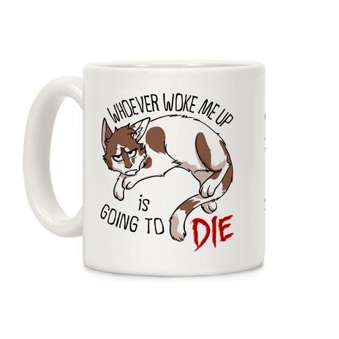 Whoever Woke Me Up Is Going To Die Coffee Mug