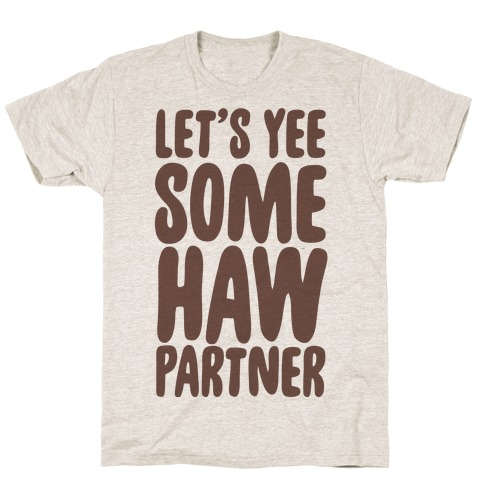 Let's Yee Some Haw T-Shirt
