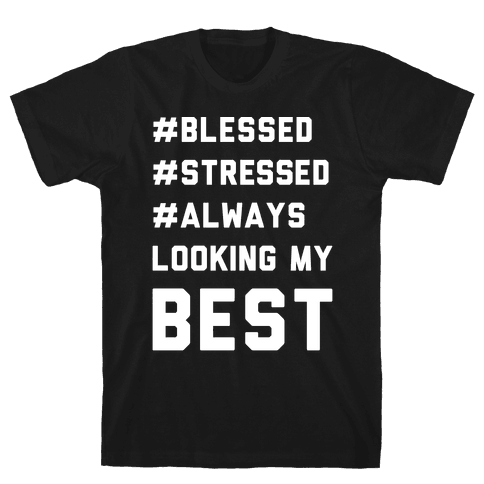 Blessed Stressed Always Looking My Best White Print Mens T-Shirt