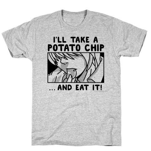 I'll Take a Potato Chip And Eat It! T-Shirt