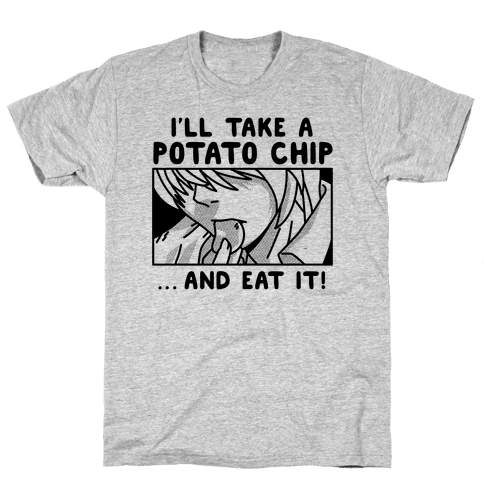 I'll Take a Potato Chip And Eat It! Mens T-Shirt