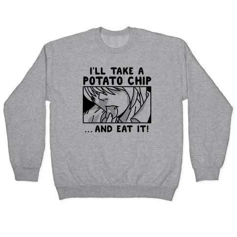 I'll Take a Potato Chip And Eat It! Pullover