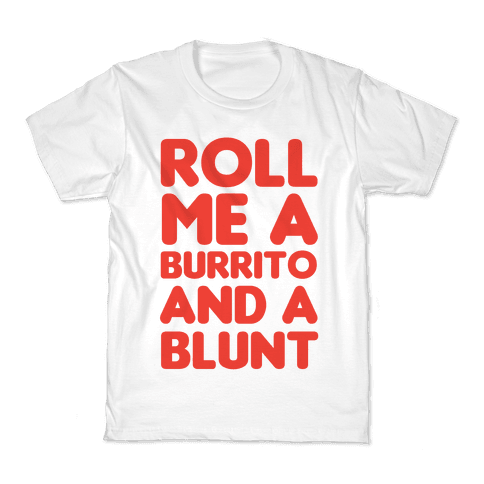 Roll Me A Burrito And A Blunt Kids T-Shirt