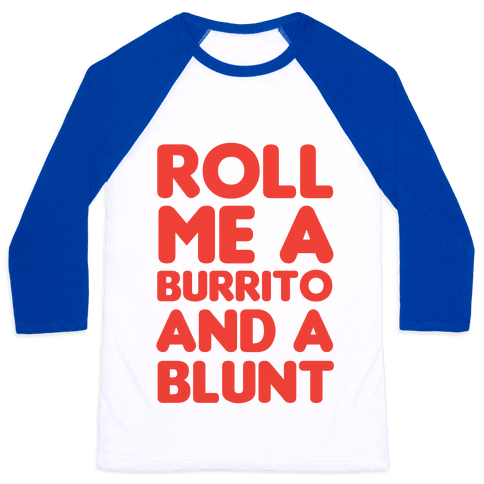 Roll Me A Burrito And A Blunt Baseball Tee
