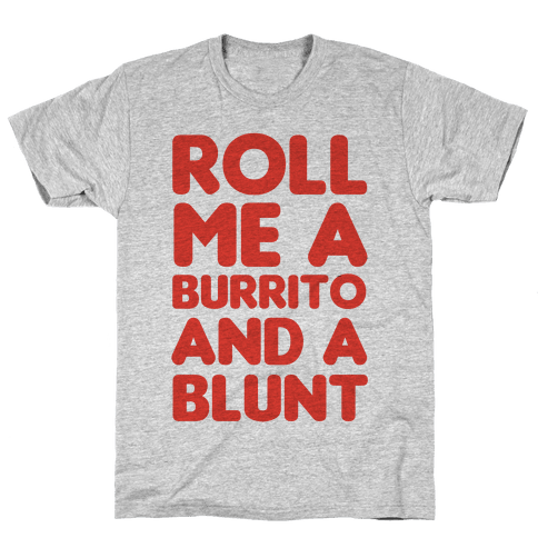 Roll Me A Burrito And A Blunt Mens T-Shirt