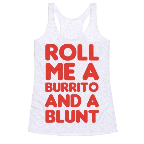 Roll Me A Burrito And A Blunt Racerback Tank Top