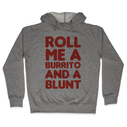 Roll Me A Burrito And A Blunt Hooded Sweatshirt
