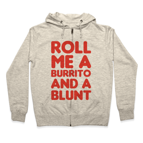 Roll Me A Burrito And A Blunt Zip Hoodie