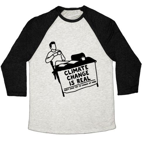 Climate Change Is Real Baseball Tee
